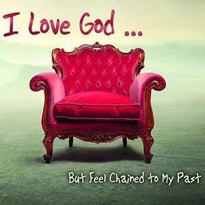 I Love God but Feel Chained to my Past